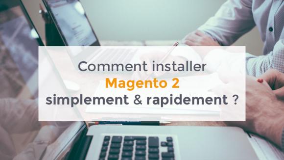 Comment instalkler Magento 2 simplement et rapidement ?