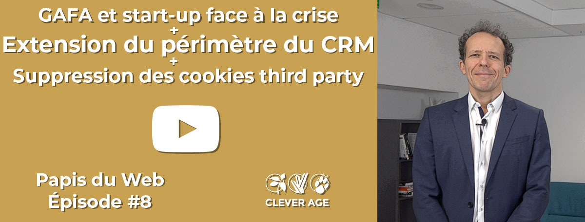 Les Papis du Web Épisode #8 : GAFA/start-up face à la crise, Extension du périmètre du CRM, Suppression des cookies third party